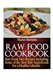 Raw Food Cookbook: Raw Food Diet Recipes Including Some of the Best Raw Superfoods for a Healthy Lifestyle!