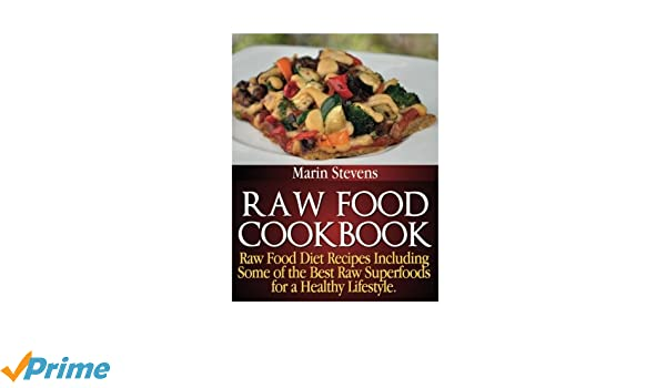 Raw food cookbook raw food diet recipes including some of the best raw food cookbook raw food diet recipes including some of the best raw superfoods for a healthy lifestyle amazon marin stevens fremdsprachige bcher forumfinder Gallery