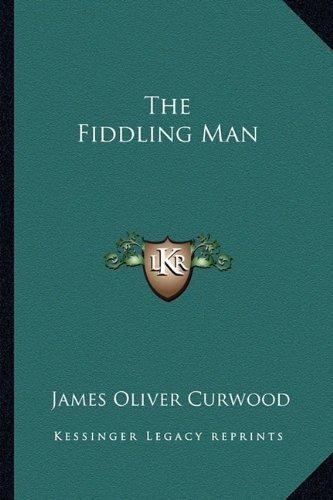 The Fiddling Man by Curwood, James Oliver (2010) Paperback