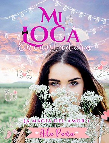 Mi Loca Encantadora (La magia del amor nº 1) por Ale Peña