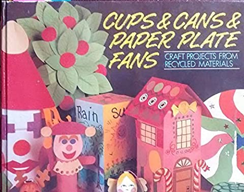 Cups and Cans and Paper Plate Fans: Craft Projects from Recycled Materials by Phyllis Fiarotta (1992-05-02)