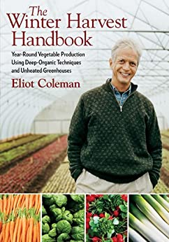 The Winter Harvest Handbook: Year Round Vegetable Production Using Deep-Organic Techniques and Unheated Greenhouses par [Coleman, Eliot]
