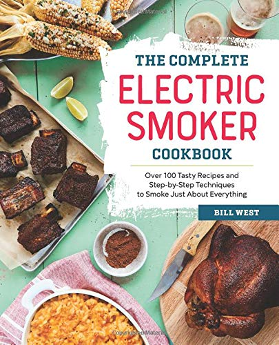 Preisvergleich Produktbild The Complete Electric Smoker Cookbook: Over 100 Tasty Recipes and Step-By-Step Techniques to Smoke Just about Everything