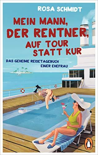 Mein Mann, der Rentner, auf Tour statt Kur: Das geheime Reisetagebuch einer Ehefrau (Die Rentner-Tagebücher 2)