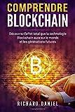 Comprendre Blockchain: Découvrez l'effet total que la technologie Blockchain aura sur le monde et les générations futures (Blockchain livre en Français/French Edition)
