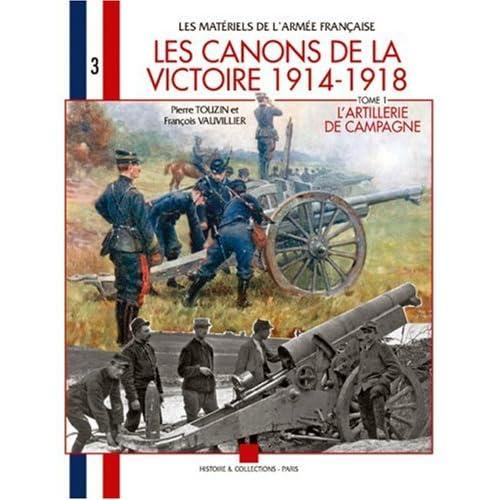Les canons de la Victoire 1914-1918 : Tome 1, L'artillerie de campagne, pièces légères et pièces lourdes