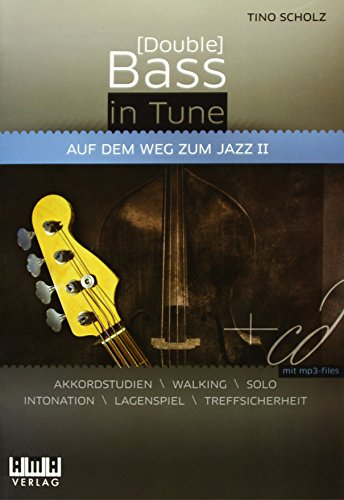 [Double] Bass in Tune II: Auf dem Weg zum Jazz II - Akkordstudien, Walking, Solo, Intonation, Lagenspiel, Treffsicherheit