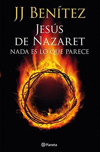 Jesús de Nazaret: Nada es lo que parece (Biblioteca J. J. Benítez)