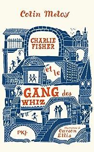 Charlie Fisher et le gang des Whiz par Colin Meloy