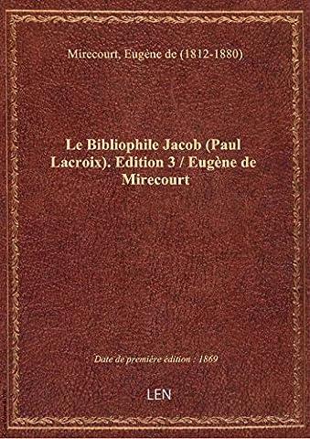 Le Bibliophile Jacob (Paul Lacroix). Edition 3 / Eugène de Mirecourt