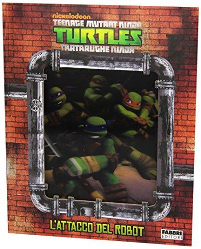 L'attacco del robot. Turtles Tartarughe Ninja. Ediz. illustrata