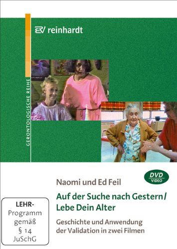 Auf der Suche nach Gestern/Lebe Dein Alter: Geschichte und Anwendung der Validation in zwei Filmen