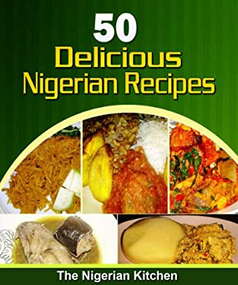 50 delicious nigerian food recipes cookbook ebook chy p anegbu enter your mobile number or email address below and well send you a link to download the free kindle app then you can start reading kindle books on your forumfinder Gallery