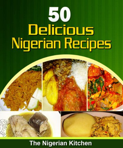 50 Delicious Nigerian Food Recipes (cookbook) (English Edition) PDF Books