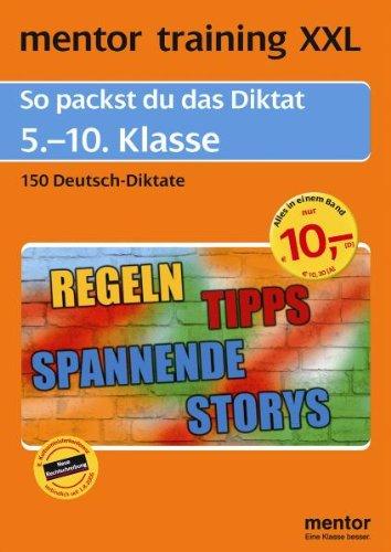 mentor training XXL: So packst du das Diktat, 5.-10. Klasse: 150 Deutsch-Diktate