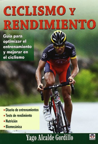 Ciclismo y rendimiento / Cycling and Performance: Guia para optimizar el entrenamiento y mejorar en el ciclismo / Guide to Optimize Training and Improve Cycling por Yago Alcalde Gordillo