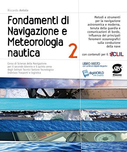 Fondamenti di Navigazione e Metereologia nautica 2: Corso di Scienze della Navigazione per il secondo biennio e il quinto anno degli Istituti Tecnici Settore Tecnologico