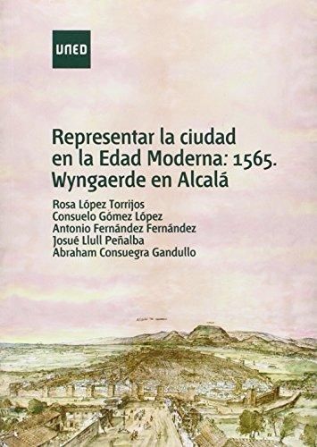 Representar la ciudad en la edad moderna: 1565, Wyngaerde en Alcalá (ARTE Y HUMANIDADES)