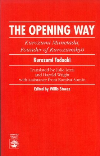 The Opening Way: Kurozumi Munetada, Founder of Kurozumikyo por Willis Stoesz