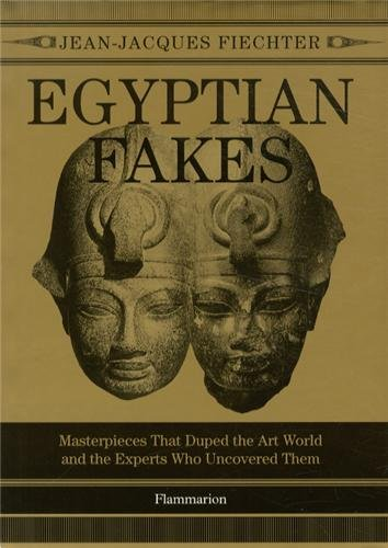Egyptian Fakes: Masterpieces that Duped the Art World and the Experts Who Uncovered Them par Jean-Jacques Fiechter