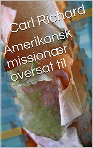 Amerikansk missionær oversat til (Danish Edition) por Carl Richard