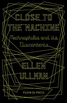 Close to the Machine: Technophilia and its Discontents by [Ullman, Ellen]