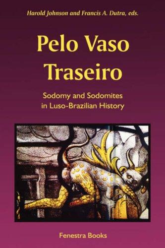 Pelo Vaso Traseiro: Sodomy and Sodomites in Luso-Brazilian History