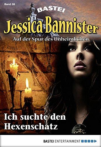 Jessica Bannister - Folge 038: Ich suchte den Hexenschatz (Die unheimlichen Abenteuer 38)