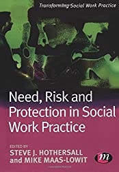 Need, Risk and Protection in Social Work Practice (Transforming Social Work Practice Series)