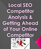 Local SEO Competitor Analysis & Getting Ahead of Your Online Competitor (English Edition)