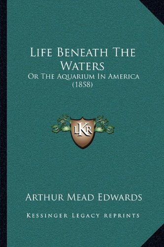 Life Beneath the Waters: Or the Aquarium in America (1858)