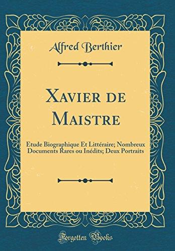 Xavier de Maistre: Étude Biographique Et Littéraire; Nombreux Documents Rares Ou Inédits; Deux Portraits (Classic Reprint) par Alfred Berthier