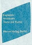 Anblasen: Texte zur Kunst (Internationaler Merve Diskurs)