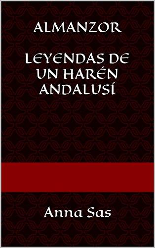 ALMANZOR: LEYENDAS DE UN HARÉN ANDALUSÍ por Anna Sas