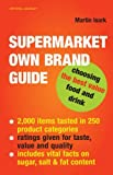 Supermarket Own Brand Guide: Choosing the Best Value Food and Drink by Martin Isark (2006-02-16)