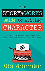 The Story Works Guide to Writing Character: How to create memorable characters your readers cant help but love--or love to hate. (The Story Works Guide to Writing Fiction Series Book 1)
