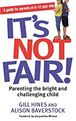 It's Not Fair!: Parenting the bright and challenging child