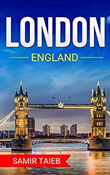 London : The best London Travel Guide The Best Travel Tips About Where to Go and What to See in London: (London tour guide, London travel ... Travel to England, Travel to London) (English Edition)