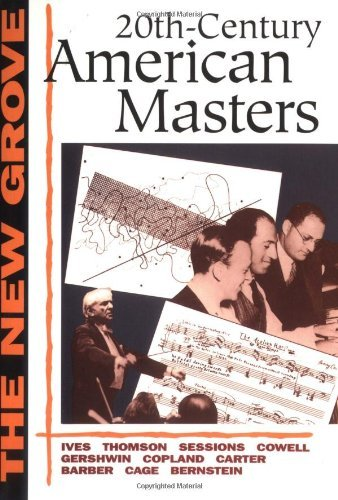 Twentieth-Century American Masters: Ives, Thomson, Sessions, Cowell, Gershwin, Copland, Carter, Barber, Cage, Bernstein (New Grove Composer Biographies) by John Kirkpatrick (1997-11-01)