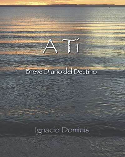 A Ti: Breve Diario del Destino por Nacho Dominis