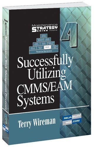 Maintenance Strategy Series Volume 4 - Successfully Utilizing CMMS/EAM Systems by Terry Wireman (2011-07-15)