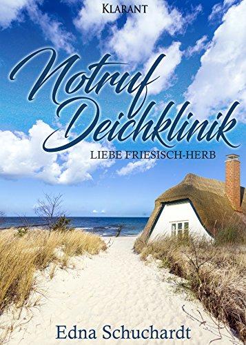 Notruf Deichklinik. Liebe friesisch - herb (Ostfriesland Roman 1)