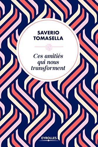 Ces amitiés qui nous transforment par Saverio Tomasella
