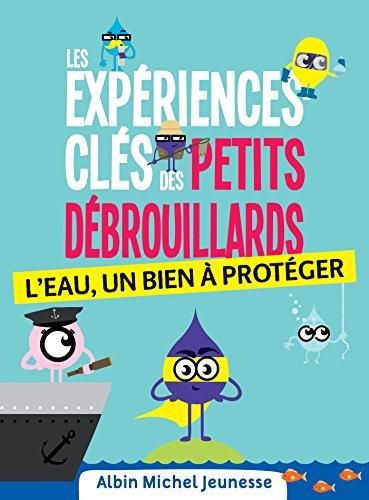 Les Expériences-clés des Petits Debrouillards - L'eau : L eau un bien à protéger (Les Petits débrouillards) par L'association française des Petits Débrouillards