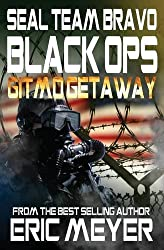 SEAL Team Bravo: Black Ops - Gitmo Getaway by Eric Meyer (2014-03-08)