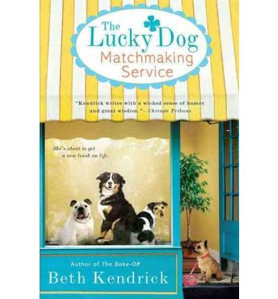 [{ The Lucky Dog Matchmaking Service - By Kendrick, Beth ( Author ) May - 01- 2012 ( Paperback ) } ]
