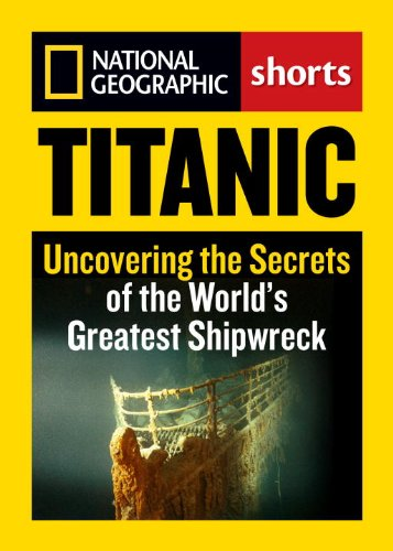 titanic-uncovering-the-secrets-of-the-worlds-greatest-shipwreck-national-geographic-shorts