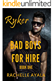 Bad Boys for Hire: Ryker (Motorcycle Club Romance) (Bad Boys for Hire Series Book 1)