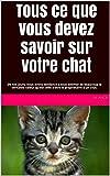 Telecharger Livres Tous ce que vous devez savoir sur votre chat De nos jours nous avons tendance a sous estimer de beaucoup la veritable valeur qu est celle d etre le proprietaire d un chat (PDF,EPUB,MOBI) gratuits en Francaise