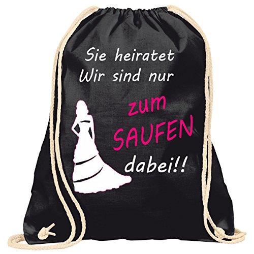 Junggesellinnenabschied Sie heiratet wir sind nur zum Saufen dabei JGA | Handtasche | Turnbeutel | Rucksack | Hipster Turn-Beutel |Rucksack-Beutel | Gym-Bag | Tasche | Sport-Beutel | Jute Schwarz